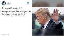 Donald Trump «surpris» par les images de Justin Trudeau grimé en Noir
