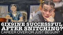6IX9INE SNITCHING IN COURT TO BE RELEASED & BECOME MORE SUCCESSFUL THAN BEFORE