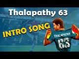 BREAKING UPADTES: Thalapathy 63 Intro Song ? | Vijay | Atlee | Nayanthara |