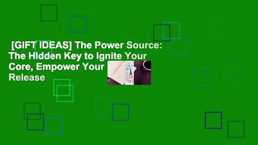[GIFT IDEAS] The Power Source: The Hidden Key to Ignite Your Core, Empower Your Body, Release
