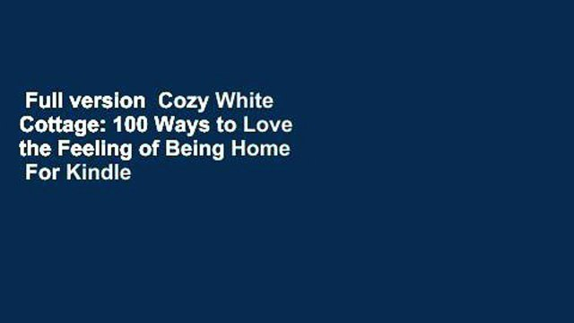 Full version  Cozy White Cottage: 100 Ways to Love the Feeling of Being Home  For Kindle