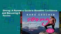Strong: A Runner s Guide to Boosting Confidence and Becoming the Best Version of You  Review