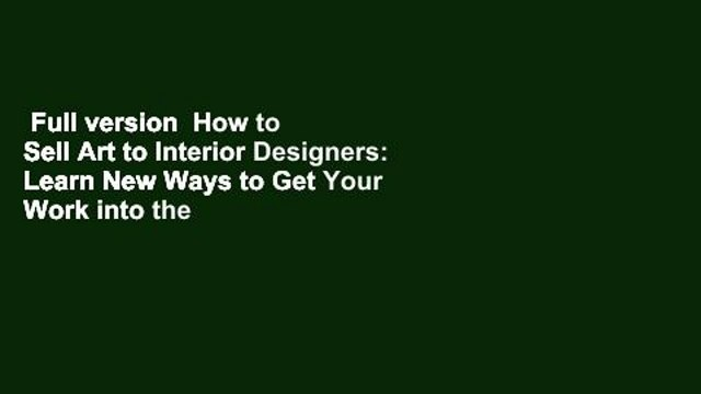 Full version  How to Sell Art to Interior Designers: Learn New Ways to Get Your Work into the