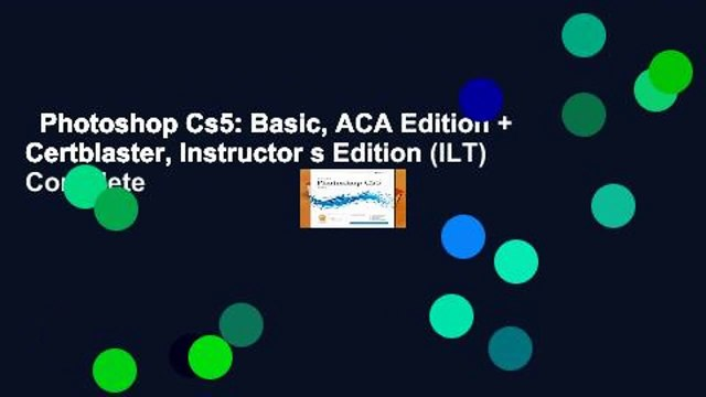 Photoshop Cs5: Basic, ACA Edition + Certblaster, Instructor s Edition (ILT) Complete