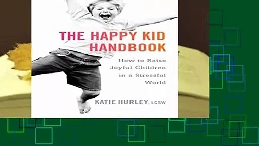 Full version  Happy Kid Handbook: How to Raise Joyful Children in a Stressful World  Review