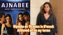Bipasha on 18 years in B'wood: Achieved all on my terms