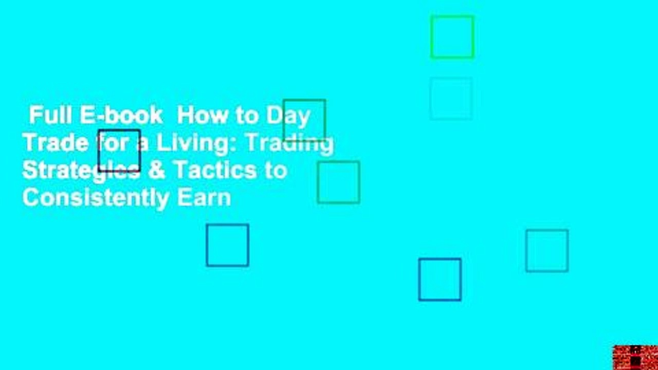 Full E-book  How to Day Trade for a Living: Trading Strategies & Tactics to Consistently Earn