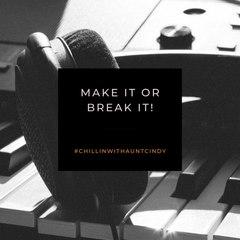 Make it or Break it !