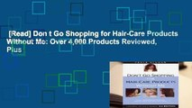 [Read] Don t Go Shopping for Hair-Care Products Without Me: Over 4,000 Products Reviewed, Plus