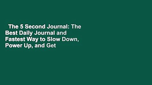 The 5 Second Journal: The Best Daily Journal and Fastest Way to Slow Down, Power Up, and Get