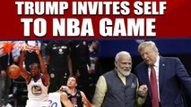 Howdy Modi event: Trump invites himself to NBA game in India |OneIndia News