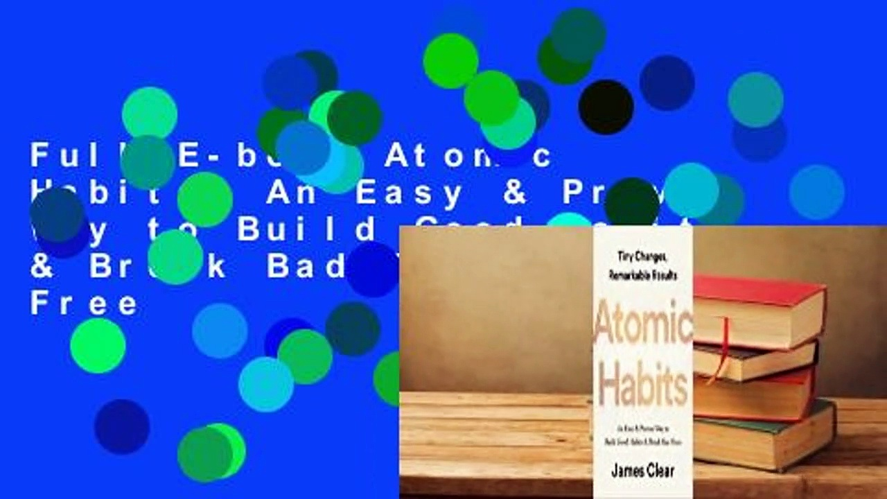Full E-book Atomic Habits: An Easy & Proven Way to Build Good Habits & Break Bad Ones  For Free