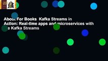 About For Books  Kafka Streams in Action: Real-time apps and microservices with the Kafka Streams