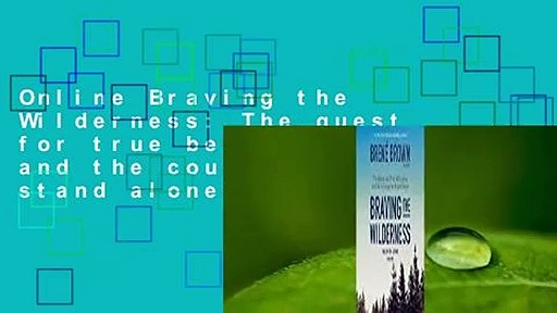 Online Braving the Wilderness: The quest for true belonging and the courage to stand alone  For