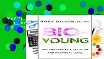 [READ] Bio-Young: Get Younger at a Cellular and Hormonal Level