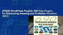 [FREE] WordPress Plugins: 690 Free Plugins for Developing Amazing and Profitable Websites (SEO,