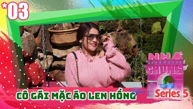 NGÔI NHÀ CHUNG – LOVE HOUSE - Series 5 – Tập 3 - BẢO YẾN ROSIE diện áo len hồng đi tìm tình yêu