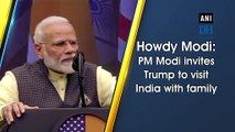Howdy Modi PM Modi invites Trump to visit India with family