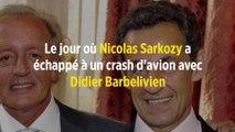Le jour où Nicolas Sarkozy a échappé à un crash d'avion avec Didier Barbelivien