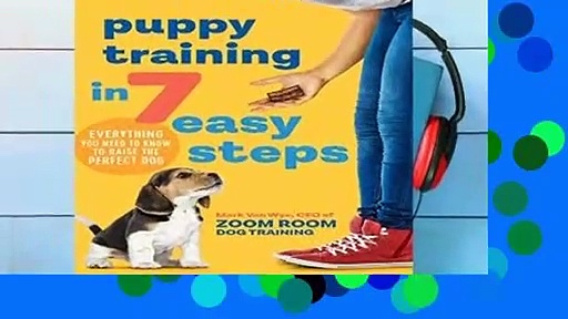 [READ] Puppy Training in 7 Easy Steps: Everything You Need to Know to Raise the Perfect Dog