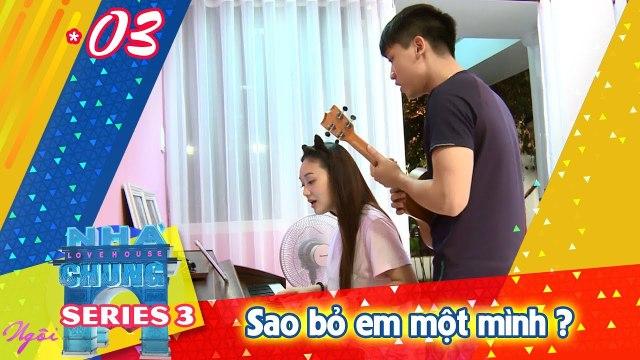NGÔI NHÀ CHUNG – LOVE HOUSE - Series 3 – Tập 3 - Sao bỏ em một mình
