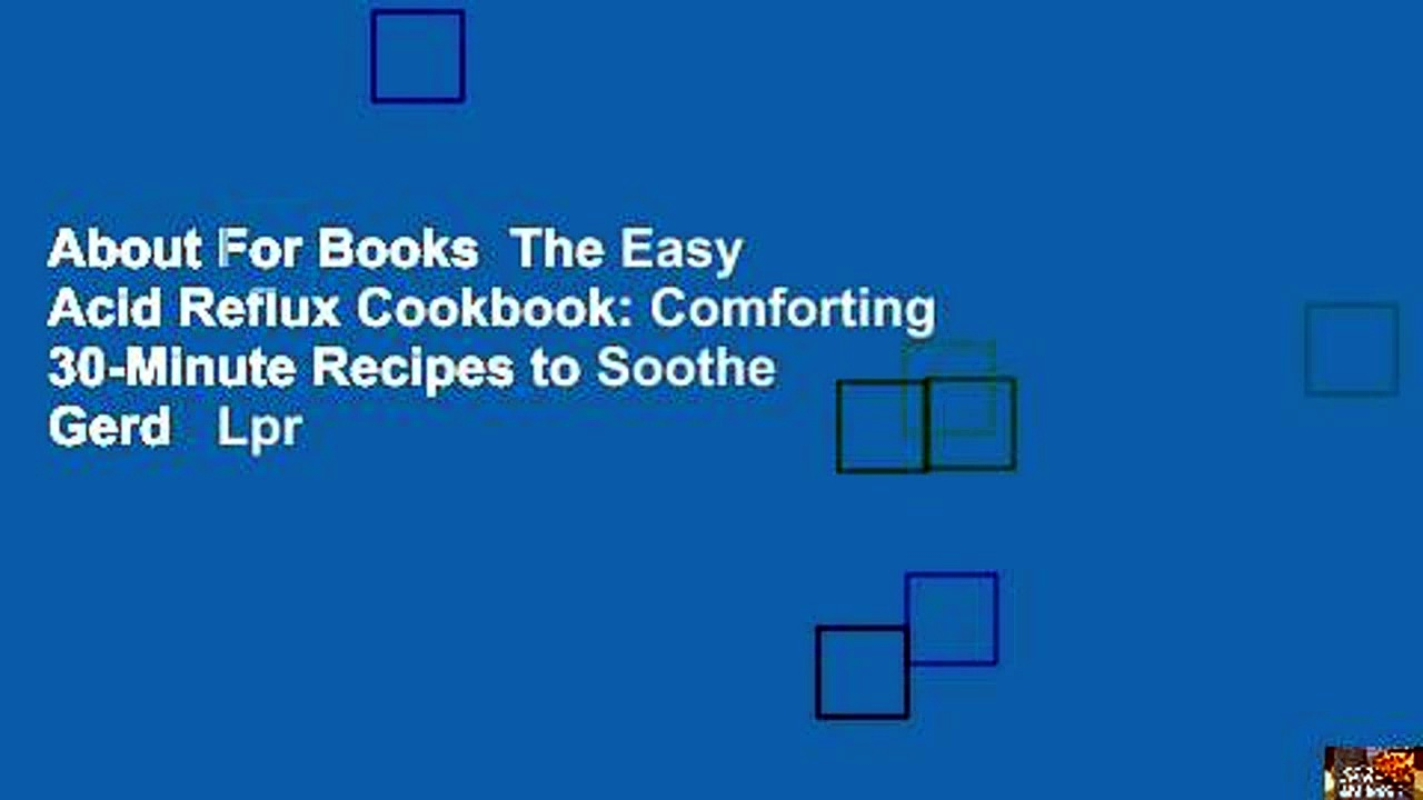About For Books  The Easy Acid Reflux Cookbook: Comforting 30-Minute Recipes to Soothe Gerd   Lpr