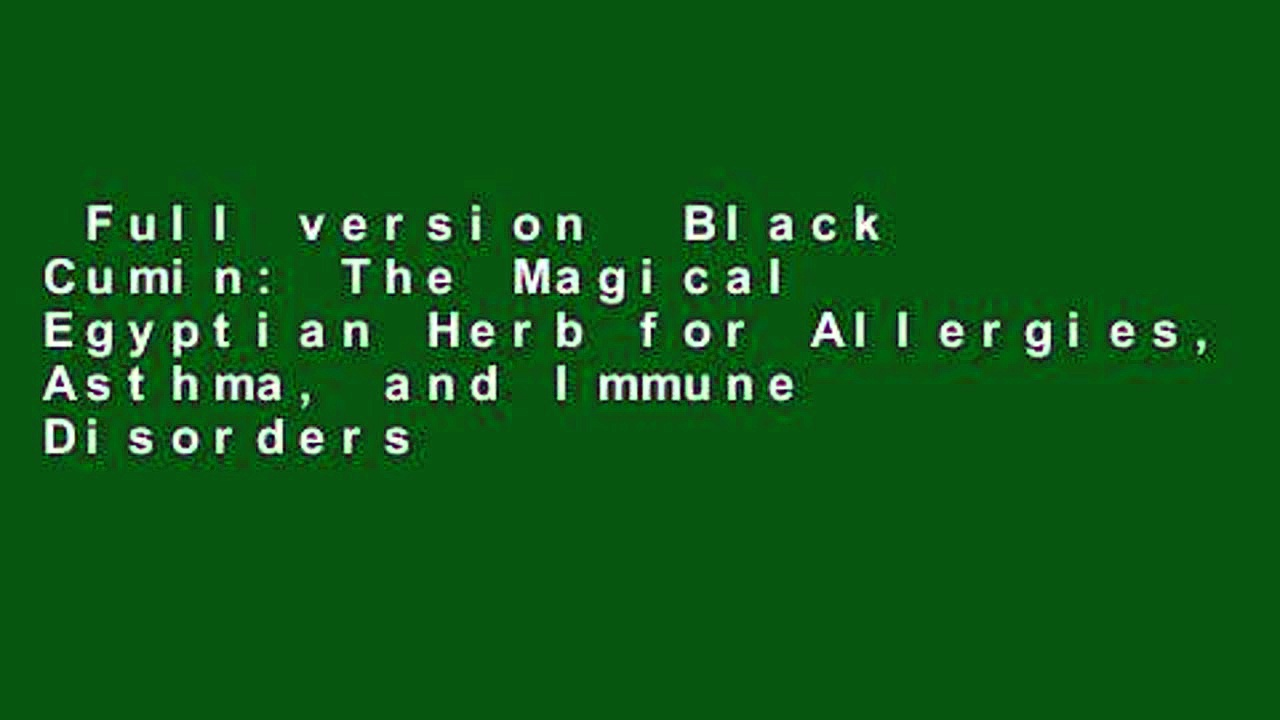 Full version  Black Cumin: The Magical Egyptian Herb for Allergies, Asthma, and Immune Disorders