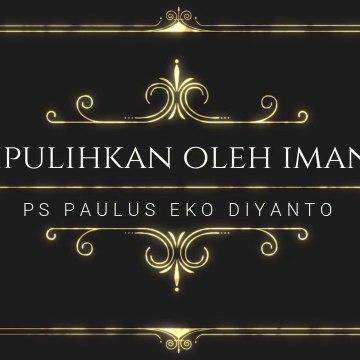 (SERMON) Dipulihkan Karena Iman - Ps Paulus Eko