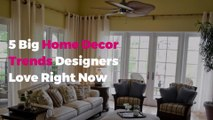 5 Big Home Decor Trends Designers Love Right Now