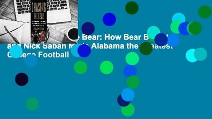 Online Chasing the Bear: How Bear Bryant and Nick Saban Made Alabama the Greatest College Football