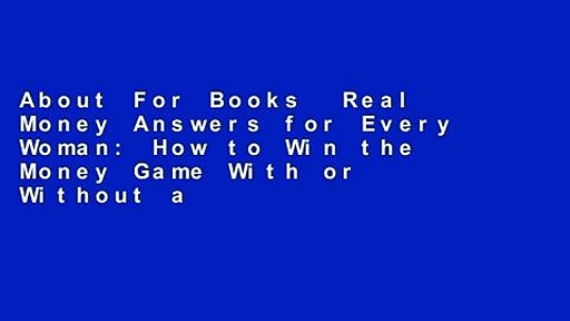 About For Books  Real Money Answers for Every Woman: How to Win the Money Game With or Without a