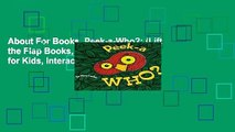 About For Books  Peek-a-Who?: (Lift the Flap Books, Interactive Books for Kids, Interactive Read