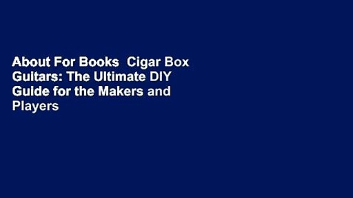 About For Books  Cigar Box Guitars: The Ultimate DIY Guide for the Makers and Players of the