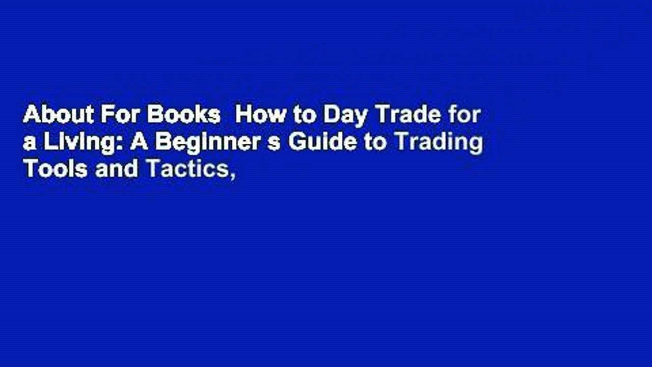 About For Books  How to Day Trade for a Living: A Beginner s Guide to Trading Tools and Tactics,