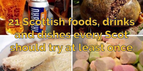 Food and drink - 21 Scottish foods, drinks and dishes every Scot should try at least once
