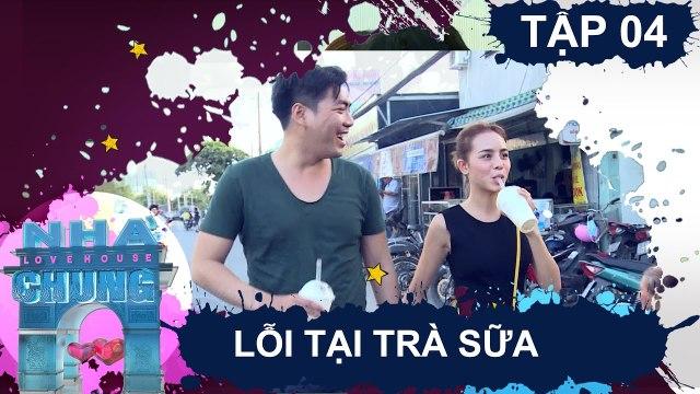 NGÔI NHÀ CHUNG - LOVE HOUSE Series 1 - Tập 4 Lỗi tại 'trà sữa'