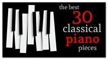 The Best 30 Classical Piano Pieces - Chopin Mozart Beethoven Debussy Schubert
