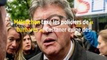 Mélenchon taxe les policiers de « barbares », Castaner exige des excuses