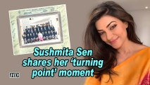 Sushmita Sen shares her 'turning point' moment