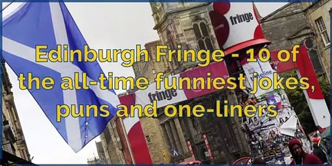 Edinburgh Festival Fringe - 10 of the all-time funniest jokes, puns and one-liners