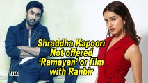 Shraddha Kapoor: Not offered 'Ramayan' or film with Ranbir