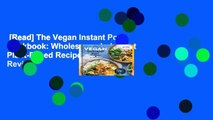 [Read] The Vegan Instant Pot Cookbook: Wholesome, Indulgent Plant-Based Recipes  Review