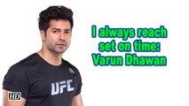 I always reach set on time: Varun Dhawan
