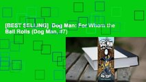 [BEST SELLING]  Dog Man: For Whom the Ball Rolls (Dog Man, #7)