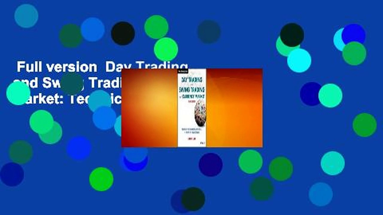Full version  Day Trading and Swing Trading the Currency Market: Technical and Fundamental
