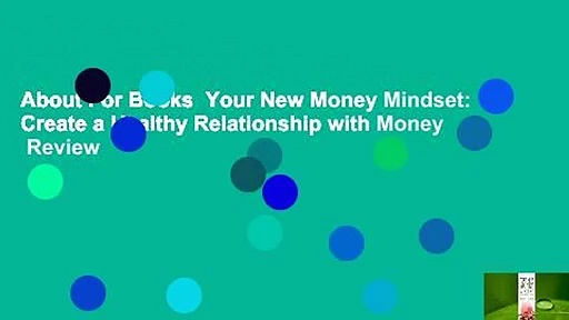 About For Books  Your New Money Mindset: Create a Healthy Relationship with Money  Review