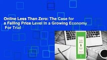 Online Less Than Zero: The Case for a Falling Price Level in a Growing Economy  For Trial
