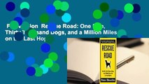 Full version  Rescue Road: One Man, Thirty Thousand Dogs, and a Million Miles on the Last Hope