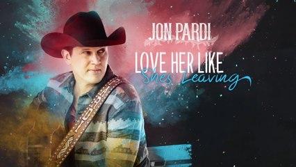 Jon Pardi - Love Her Like She's Leaving