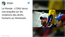 Venezuela. L'Onu lance une enquête sur les violations des droits humains